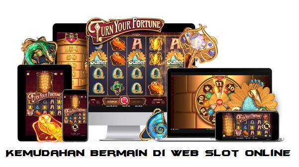Kemudahan Bermain Di Web Slot Online