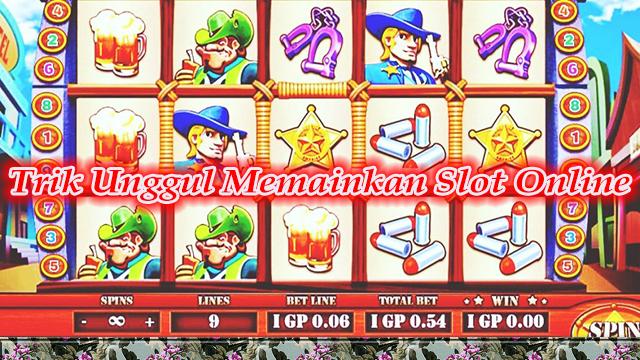 Trik Unggul Memainkan Slot Online